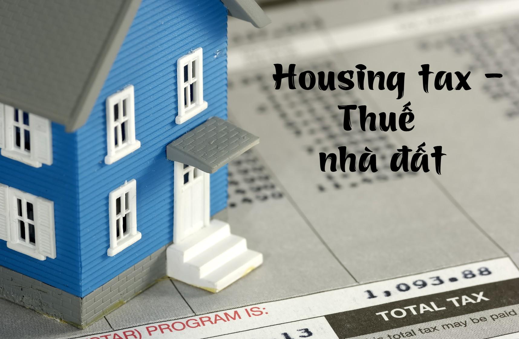 Thuế nhà đất (Housing tax) là gì? Đối tượng và căn cứ tính thuế